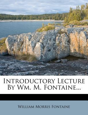 Introductory Lecture by Wm. M. Fontaine...