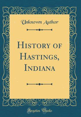History of Hastings, Indiana (Classic Reprint)