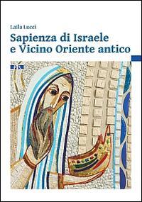 Sapienza di Israele e Vicino Oriente antico. Introduzione alla lettura degli scritti biblici sapienziali