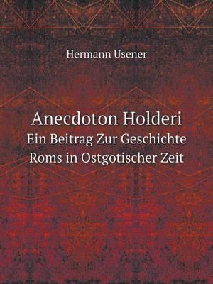 Anecdoton Holderi Ein Beitrag Zur Geschichte ROMs in Ostgotischer Zeit