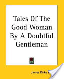 Tales of the Good Woman by a Doubtful Gentleman