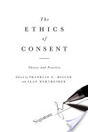 The Ethics of Consent : Theory and Practice