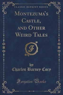 Montezuma's Castle, and Other Weird Tales (Classic Reprint)