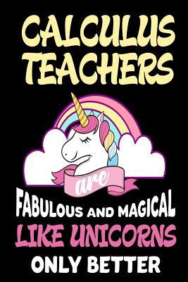 Calculus Teachers Are Fabulous and Magical Like Unicorns Only Better Notebook