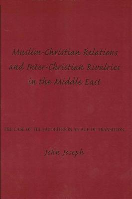 Muslim Christian Relations and Inter Christian Rivalries in the Middle East