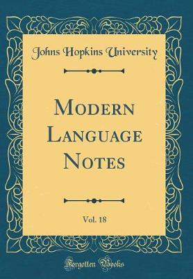 Modern Language Notes, Vol. 18 (Classic Reprint)