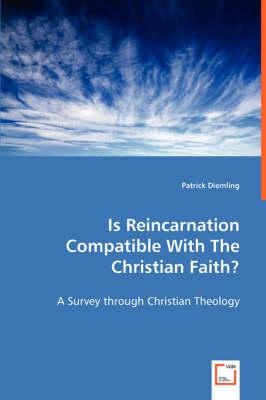 Is Reincarnation Compatible With the Christian Faith?