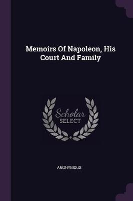 Memoirs of Napoleon, His Court and Family