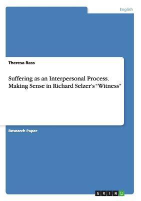 "Suffering as an Interpersonal Process. Making Sense in Richard Selzer's ""Witness"""