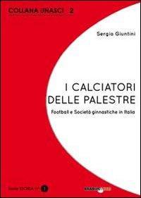 I calciatori delle palestre. Football e società ginnastiche in Italia