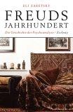 Freuds Jahrhundert. Die Geschichte der Psychoanalyse