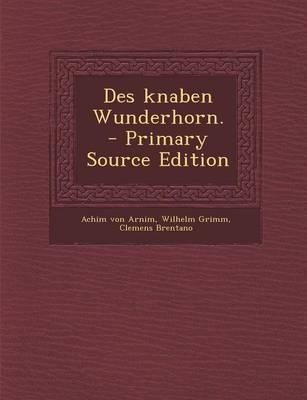 Des Knaben Wunderhorn. - Primary Source Edition