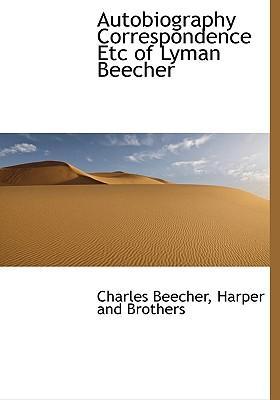 Autobiography Correspondence Etc of Lyman Beecher