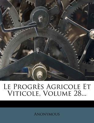 Le Progres Agricole Et Viticole, Volume 28...