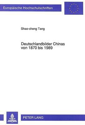 Deutschlandbilder Chinas von 1870 bis 1989