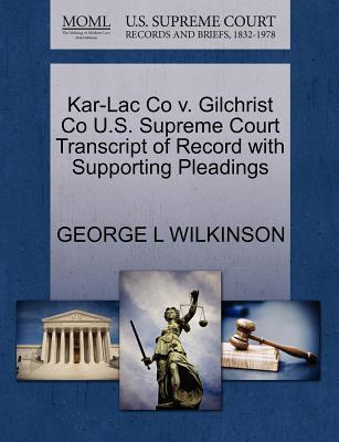 Kar-Lac Co V. Gilchrist Co U.S. Supreme Court Transcript of Record with Supporting Pleadings