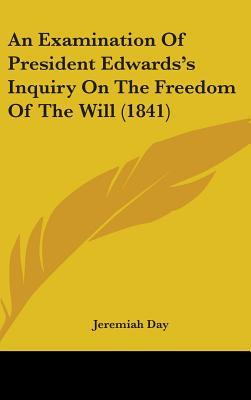 An Examination of President Edwards's Inquiry on the Freedom of the Will (1841)