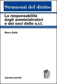 La responsabilità degli amministratori e dei soci delle s.r.l. Reciproche interferenze tra tipi societari