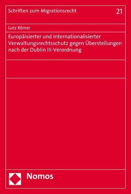 Europaisierter Und Internationalisierter Verwaltungsrechtsschutz Gegen Uberstellungen Nach Der Dublin Iii-verordnung