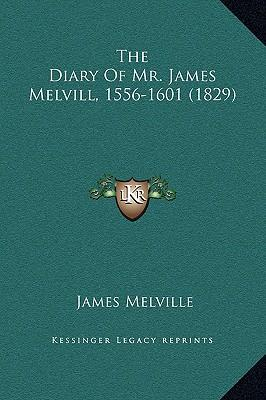 The Diary of Mr. James Melvill, 1556-1601 (1829)