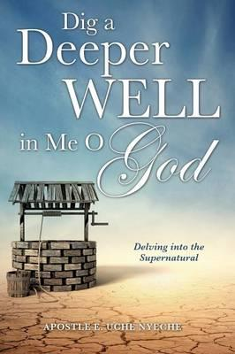Dig a Deeper Well in Me O God