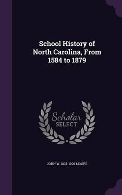 School History of North Carolina, from 1584 to 1879
