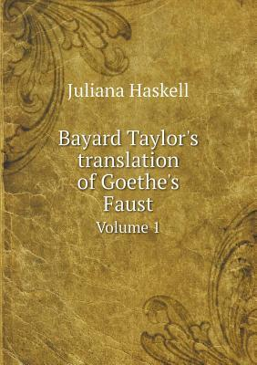 Bayard Taylor's Translation of Goethe's Faust Volume 1