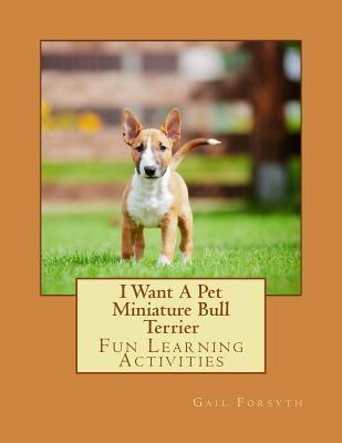I Want a Pet Miniature Bull Terrier