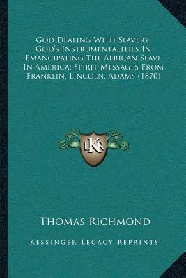 God Dealing with Slavery; Godacentsa -A Centss Instrumentalities in Emancipating the African Slave in America; Spirit Messages from Franklin, Lincoln,