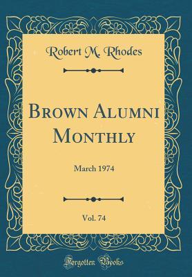 Brown Alumni Monthly, Vol. 74
