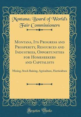 Montana, Its Progress and Prosperity, Resources and Industries, Opportunities for Homeseekers and Capitalists