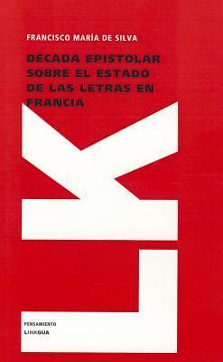 Decada epistolar sobre el estado de las letras en Francia / Epistolary Decade on the State of Letters in France