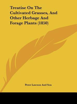 Treatise On The Cultivated Grasses, And Other Herbage And Forage Plants (1850)