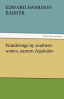 Wanderings by Southern Waters, Eastern Aquitaine