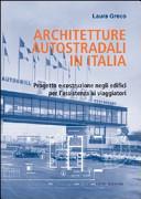 Architetture autostradali in Italia. Progetto e costruzione negli edifici per l'assistenza ai viaggiatori