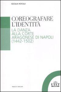 Coreografare l'identità. La danza alla corte Aragonese di Napoli (1442-1502)