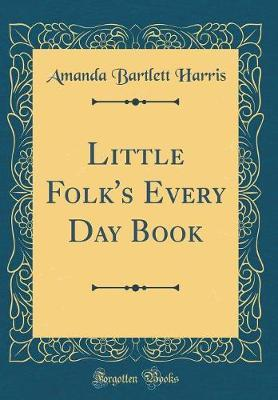 Little Folk's Every Day Book (Classic Reprint)