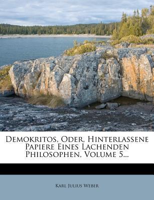 Demokritos, Oder, Hinterlassene Papiere Eines Lachenden Philosophen, Volume 5...