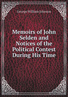 Memoirs of John Selden and Notices of the Political Contest During His Time