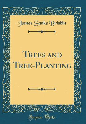 Trees and Tree-Planting (Classic Reprint)