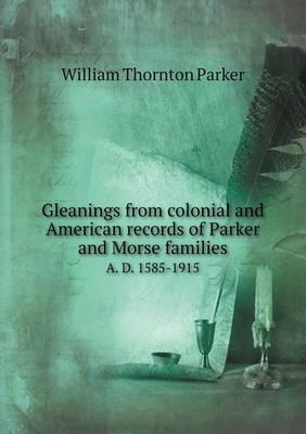 Gleanings from Colonial and American Records of Parker and Morse Families A. D. 1585-1915
