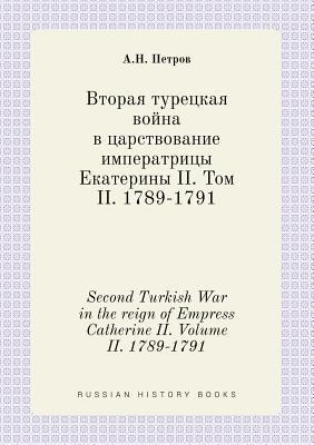 Second Turkish War in the Reign of Empress Catherine II. Volume II. 1789-1791