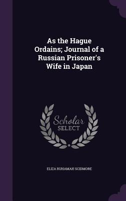 As the Hague Ordains; Journal of a Russian Prisoner's Wife in Japan