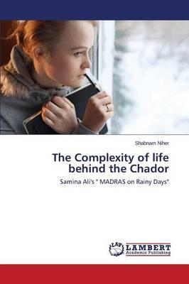 The Complexity of life behind the Chador