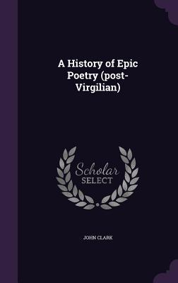 A History of Epic Poetry (Post-Virgilian)