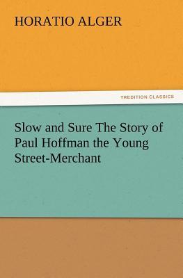 Slow and Sure The Story of Paul Hoffman the Young Street-Merchant