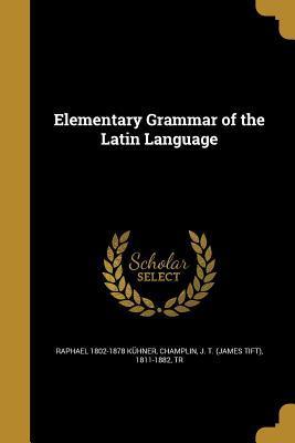 ELEM GRAMMAR OF THE LATIN LANG