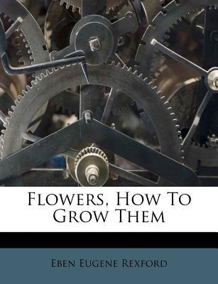 Flowers, How to Grow Them