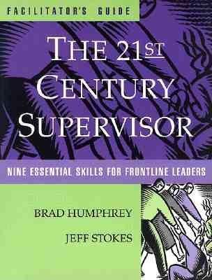 The 21st Century Supervisor Facilitator's Guide - Nine Essential Skills for Frontline Leaders