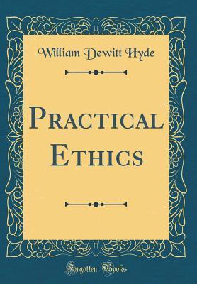 Practical Ethics (Classic Reprint)